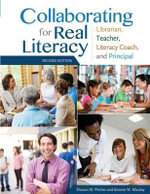 Collaborating for Real Literacy : Librarian, Teacher, Literacy Coach, and Principal - Sharon M. Pitcher
