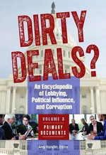 Dirty Deals? : An Encyclopedia of Lobbying, Political Influence, and Corruption - Amy H. Handlin