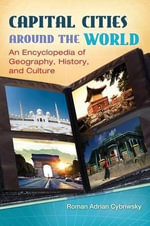 Capital Cities Around the World : An Encyclopedia of Geography, History, and Culture - Roman A. Cybriwsky