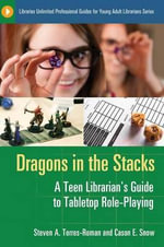 Dragons in the Stacks : A Teen Librarian's Guide to Tabletop Role-Playing - Steven A. Torres-Roman