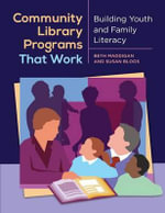 Community Library Programs That Work : Building Youth and Family Literacy - Beth Christina Maddigan