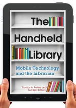 The Handheld Library : Mobile Technology and the Librarian