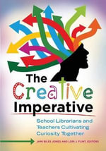 The Creative Imperative : School Librarians and Teachers Cultivating Curiosity Together