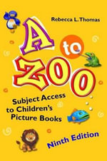 A to Zoo : Subject Access to Children's Picture Books - Rebecca L. Thomas
