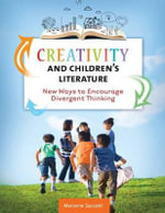 Creativity and Children's Literature : New Ways to Encourage Divergent Thinking - Marianne C. Saccardi