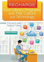 Recharge Your Library Programs with Pop Culture and Technology : Connect with Today's Teens - Linda D. Behen