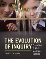The Evolution of Inquiry : Controlled, Guided, Modeled, and Free - Daniel J. Callison
