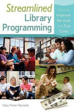 Streamlined Library Programming : How to Improve Services and Cut Costs - Daisy Porter-Reynolds