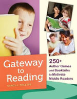 Gateway to Reading : 250+ Author Games and Booktalks to Motivate Middle Readers - Nancy J. Polette