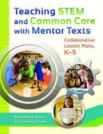 Teaching STEM and Common Core with Mentor Texts : Collaborative Lesson Plans, K-5 - Anastasia Suen