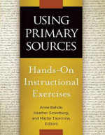 Using Primary Sources : Hands-on Instructional Exercises - Anne Bahde