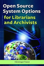 Open Source System Options for Librarians and Archivists : Fresh Thinking, New Voices - Christinger Tomer