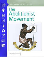 The Abolitionist Movement : Documents Decoded - Christopher Cameron
