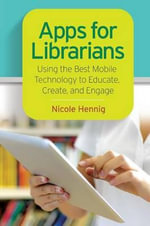 Apps for Librarians : Using the Best Mobile Technology to Educate, Create, and Engage - Nicole Hennig