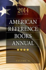 American Reference Books Annual 2014 : 2014 Edition, Volume 45