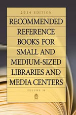 Recommended Reference Books for Small and Medium-sized Libraries and Media Centers 2014 : 2014 Edition,