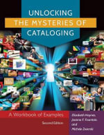 Unlocking the Mysteries of Cataloging : A Workbook of Examples - Elizabeth Haynes