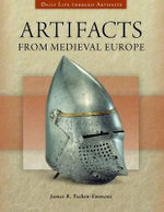 Artifacts from Medieval Europe : Daily Life Through Artifacts - James B. T. Emmons