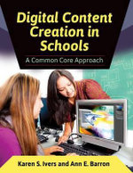 Digital Content Creation in Schools : A Common Core Approach - Karen S. Ivers