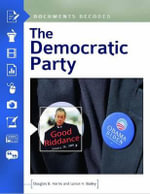 The Democratic Party : Documents Decoded - Douglas B. Harris