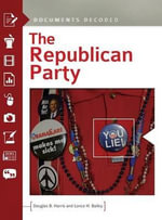 The Republican Party : Documents Decoded - Douglas B. Harris