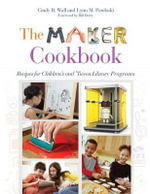 The Maker Cookbook : Recipes for Children's and 'Tween Library Programs - Cindy Wall