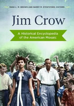 Jim Crow : A Historical Encyclopedia of the American Mosaic - Nikki L. M. Brown