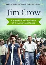 Jim Crow : A Historical Encyclopedia of the American Mosaic - Nikki L. M. Brown