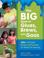 The Big Book of Glues, Brews, and Goos : 500+ Kid-Tested Recipes and Formulas for Hands-on Learning - Diana F. Marks