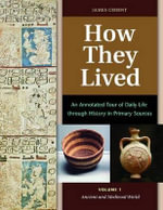 How They Lived [2 Volumes] : An Annotated Tour of Daily Life Through History in Primary Sources - James D. Ciment