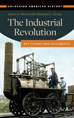 The Industrial Revolution : Key Themes and Documents - James S. Olson
