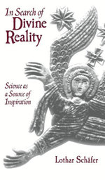 In Search of Divine Reality : Science as a Source of Inspiration - Lothar Schäfer