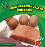 Your Healthy Plate : Protein - Katie Marsico