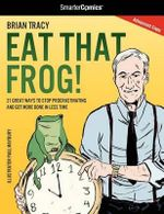 Eat That Frog! : 21 ways in which to stop procrastinating and get more done in less time - Brian Tracy