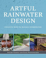 Artful Rainwater Design : Creative Ways to Manage Stormwater - Stuart Echols