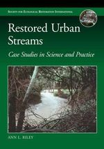 Restored Urban Streams : Case Studies in Science and Practice - Ann L. Riley