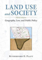 Land Use and Society : Geography, Law, and Public Policy - Rutherford H. Platt