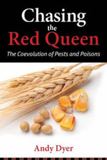 Chasing the Red Queen : The Coevolution of Pests and Poisons - Andy Dyer
