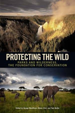 Protecting the Wild : Parks and Wilderness, the Foundation for Conservation - George Wuerthner