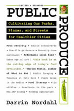 Public Produce : Cultivating Our Parks, Plazas, and Streets for Healthier Cities - Darrin Nordahl