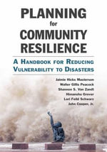 Planning for Community Resilience : A Handbook for Reducing Vulnerability to Disasters - Jaimie Hicks Masterson
