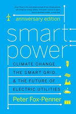 Smart Power : Climate Change, the Smart Grid, and the Future of Electric Utilities - Peter S. Fox-Penner