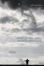 Through the Valley : Biblical-Theological Reflections on Suffering - Jeff Wisdom