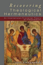 Recovering Theological Hermeneutics : An Incarnational-Trinitarian Theory of Interpretation - Jens Zimmermann