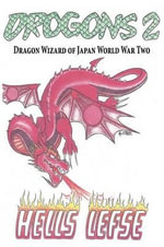 Drogons 2 : Dragon Wizard of Japan World War Two - Hells Lefse