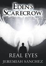 Eden's Scarecrow : Real Eyes - Jeremiah Sanchez