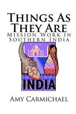 Things as They Are - Mission Work in Southern India - Amy Carmichael