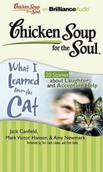 Chicken Soup for the Soul: What I Learned from the Cat : 20 Stories about Laughter and Accepting Help - Jack Canfield