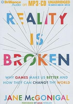Reality Is Broken : Why Games Make Us Better and How They Can Change the World - Jane McGonigal