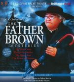 The Father Brown Mysteries : The Blue Cross/The Secret Garden/The Queer Feet/The Arrow of Heaven - G K Chesterton